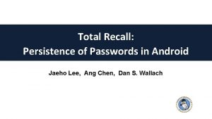 Total Recall Persistence of Passwords in Android Jaeho