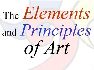 The and Elements Principles of Art The Elements