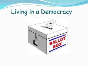 Living in a Democracy Living in a Democracy