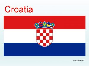 Croatia by Marina Mocan Croatia on the map