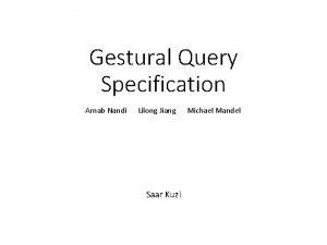 Gestural Query Specification Arnab Nandi Lilong Jiang Saar