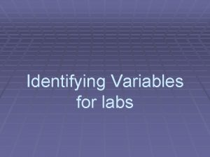 Identifying Variables for labs 3 Kinds of Variables