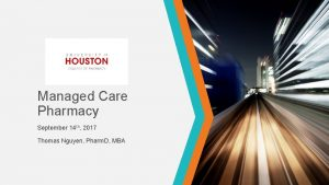 Managed Care Pharmacy September 14 th 2017 Thomas
