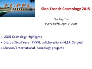 SinoFrench Cosmology 2015 Charling Tao FCPPL Hefei April