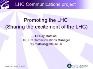 LHC Communications project Promoting the LHC Sharing the