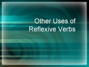 Other Uses of Reflexive Verbs Other Uses of