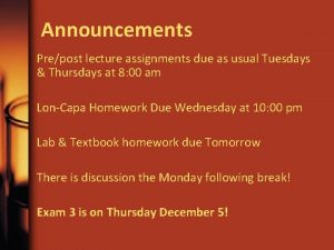 Announcements Prepost lecture assignments due as usual Tuesdays