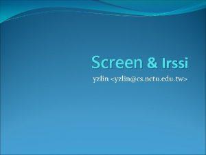 Screen Irssi yzlin yzlincs nctu edu tw Screen