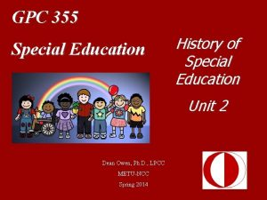 GPC 355 Special Education History of Special Education