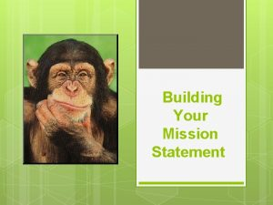 Building Your Mission Statement Mission Statements 101 The