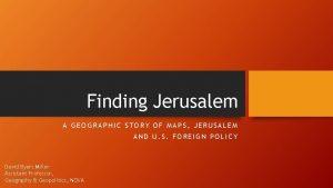 Finding Jerusalem A GEOGRAPHIC STORY OF MAPS JERUSALEM