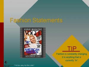 Fashion Statements TIP Fashion is constantly changing It