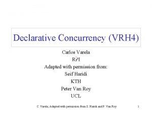 Declarative Concurrency VRH 4 Carlos Varela RPI Adapted