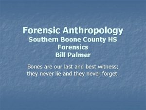 Forensic Anthropology Southern Boone County HS Forensics Bill