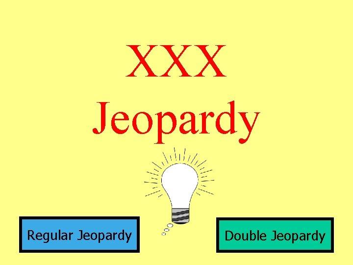 XXX Jeopardy Regular Jeopardy Double Jeopardy Motion Forces