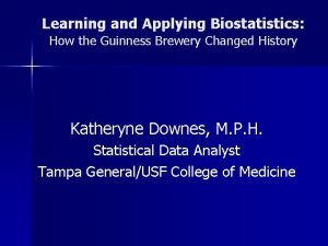 Learning and Applying Biostatistics How the Guinness Brewery