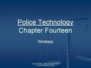 Police Technology Chapter Fourteen Wiretaps Copyright 2005 2009