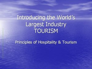 Introducing the Worlds Largest Industry TOURISM Principles of