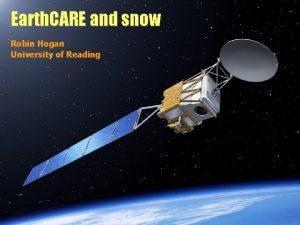 Earth CARE and snow Robin Hogan University of