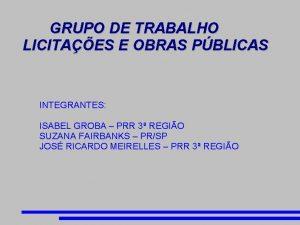 GRUPO DE TRABALHO LICITAES E OBRAS PBLICAS INTEGRANTES