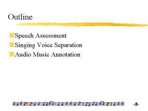 Outline z Speech Assessment z Singing Voice Separation