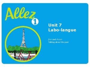 Unit 7 Labolangue finir and choisir Talking about