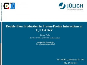 Mitglied der HelmholtzGemeinschaft DoublePion Production in ProtonProton Interactions