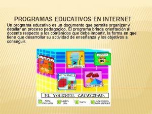 PROGRAMAS EDUCATIVOS EN INTERNET Un programa educativo es