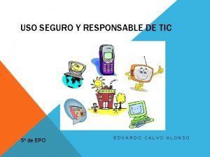 USO SEGURO Y RESPONSABLE DE TIC 5 de