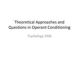 Theoretical Approaches and Questions in Operant Conditioning Psychology
