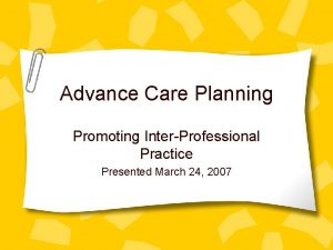 Advance Care Planning Promoting InterProfessional Practice Presented March