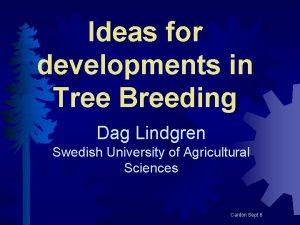 Ideas for developments in Tree Breeding Dag Lindgren