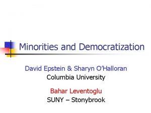 Minorities and Democratization David Epstein Sharyn OHalloran Columbia
