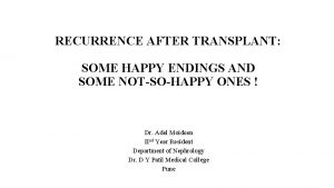 RECURRENCE AFTER TRANSPLANT SOME HAPPY ENDINGS AND SOME