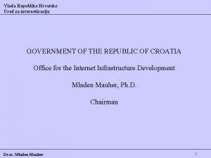 Vlada Republike Hrvatske Ured za internetizaciju GOVERNMENT OF