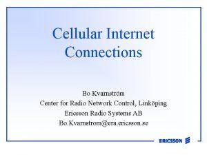 Cellular Internet Connections Bo Kvarnstrm Center for Radio