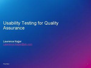 Usability Testing for Quality Assurance Lawrence Najjar Lawrence