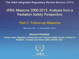 The IAEA Integrated Regulatory Review Service IRRS IRRS