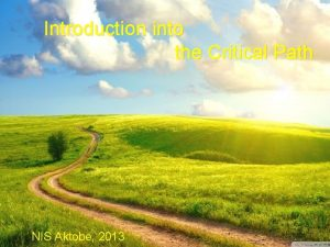 Introduction into the Critical Path NIS Aktobe 2013