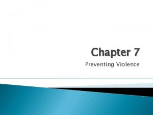 Chapter 7 Preventing Violence Violence the threat of
