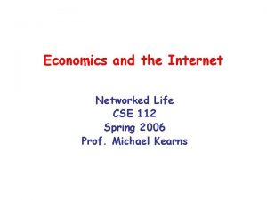Economics and the Internet Networked Life CSE 112