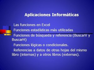 Aplicaciones Informticas Las funciones en Excel n Funciones