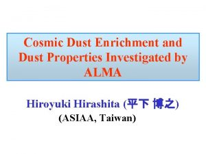 Cosmic Dust Enrichment and Dust Properties Investigated by