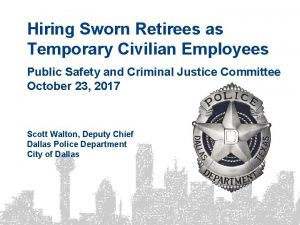 Hiring Sworn Retirees as Temporary Civilian Employees Public