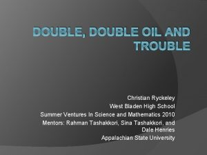 DOUBLE DOUBLE OIL AND TROUBLE Christian Ryckeley West