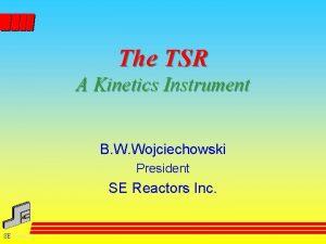 The TSR A Kinetics Instrument B W Wojciechowski