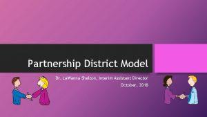 Partnership District Model Dr La Wanna Shelton Interim