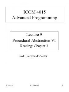 ICOM 4015 Advanced Programming Lecture 9 Procedural Abstraction