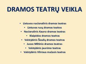 DRAMOS TEATR VEIKLA Lietuvos nacionalinis dramos teatras Lietuvos