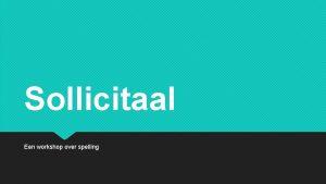 Sollicitaal Een workshop over spelling START Bekijk het